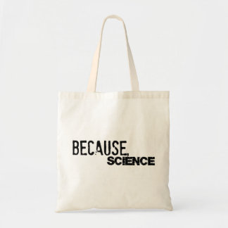 Because, Science - Bag
