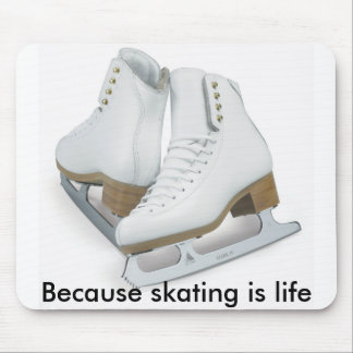 Because skating is life mouse pad