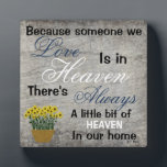 """Because Someone We Love Is In Heaven Plaque. Plaque<br><div class=""""desc"""">Thoughtful gift for someone who has lost someone special,   Says Because Someone We Love Is In heaven,  there&#39;s always a little bit of heaven in our home,  and features my original drawing of a basket of flowers.  &#169; Tami Nixon</div>"""
