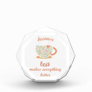 Because Tea Makes Everything Better Acrylic Award