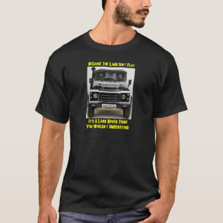 Because The Land Isn't Flat T-Shirt