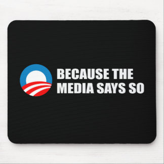 BECAUSE THE MEDIA SAYS SO Bumpersticker Mouse Pads