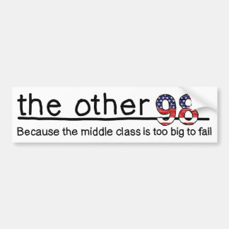 Because the middle class is too big to fail. car bumper sticker