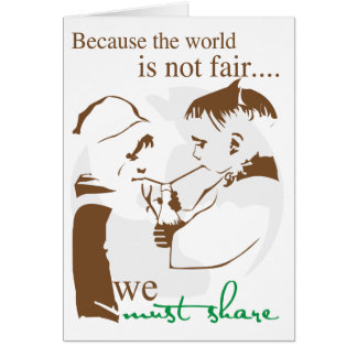 Because the World is Not Fair...We Must Share Greeting Card
