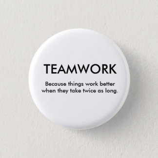 Because things work better when th... - Customized Pinback Button