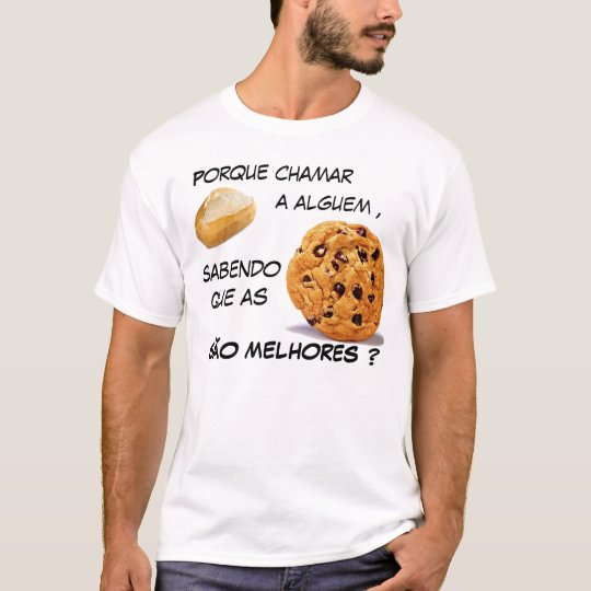 Because to call bread, if the cookies are better? T-Shirt
