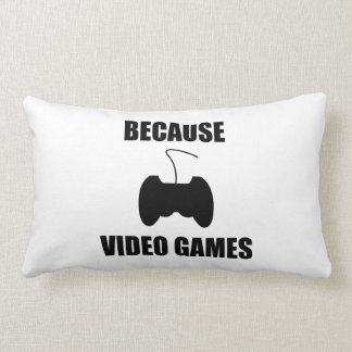Because Video Games Pillow