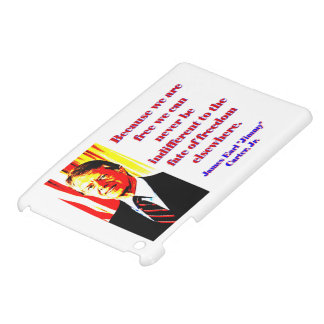 Because We Are Free - Jimmy Carter iPad Mini Covers
