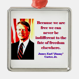 Because We Are Free - Jimmy Carter Metal Ornament