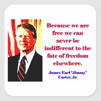 Because We Are Free - Jimmy Carter Square Sticker