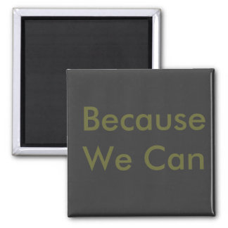 Because We Can 2 Inch Square Magnet
