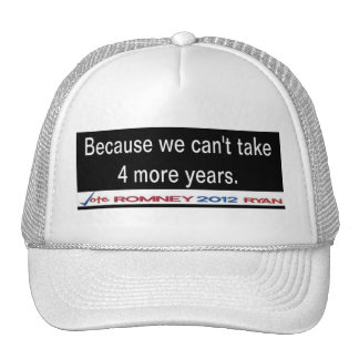 Because We Can't Take 4 More Years Cap Trucker Hat