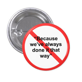Because we ve always done it that way button