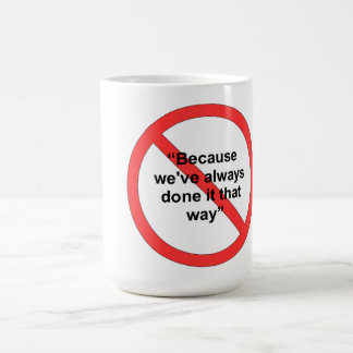 Because we've always done it that way classic white coffee mug