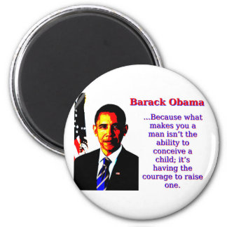 Because What Makes You A Man - Barack Obama Magnet