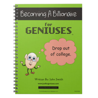 Become a  Billionaire Fast: Drop Out! Notebook