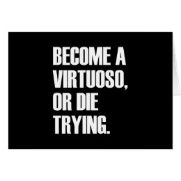 Become a virtuoso or die trying card