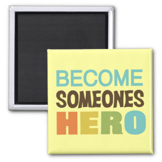 Become Someones Hero 2 Inch Square Magnet