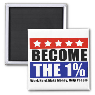 Become the One Percent, Anti-Occupy Wall Street 2 Inch Square Magnet
