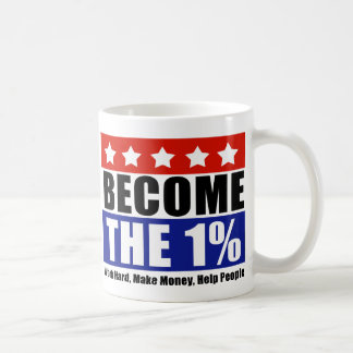 Become the One Percent, Anti-Occupy Wall Street Classic White Coffee Mug