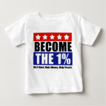 Become the One Percent, Anti-Occupy Wall Street Infant T-shirt