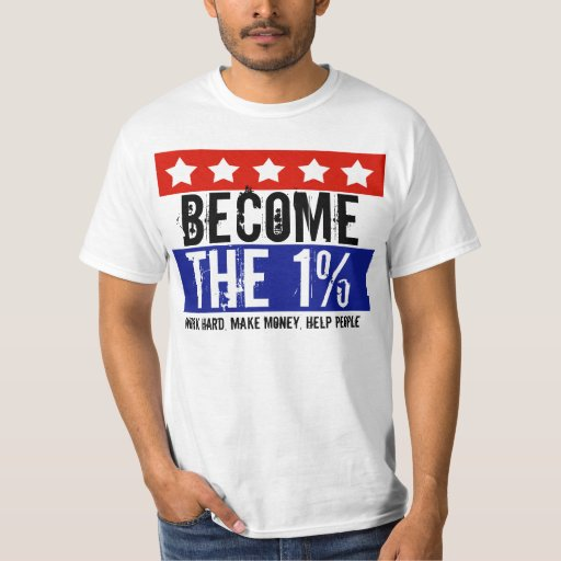 Become the One Percent, Anti-Occupy Wall Street T Shirt