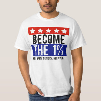 Become the One Percent, Anti-Occupy Wall Street Tee Shirt