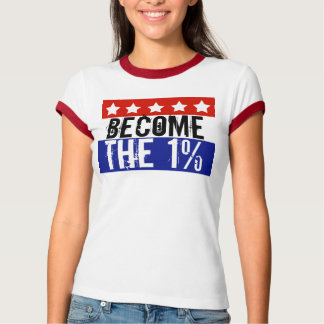 Become the One Percent, Anti-Occupy Wall Street Tshirts