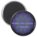 Become who you are. - Nietzshe 2 Inch Round Magnet