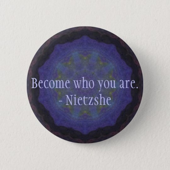 Become who you are. - Nietzshe Pinback Button