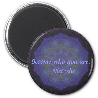 Become who you are. - Nietzshe Refrigerator Magnet