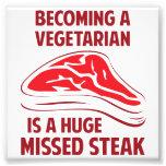 Becoming A Vegetarian Is A Huge Missed Steak Photo Print