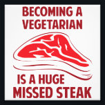 "Becoming A Vegetarian Is A Huge Missed Steak Photo Print<br><div class=""desc""></div>"