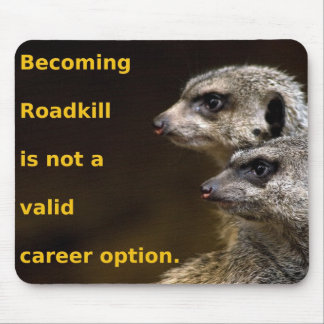 Becoming Roadkill Is Not A Valid Career Option Mouse Pad