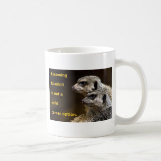 Becoming Roadkill Is Not A Valid Career Option Coffee Mugs
