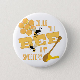 Bee Any Sweeter? Button