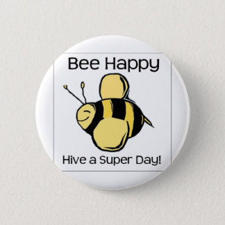 bee happy - Hive a super day Button