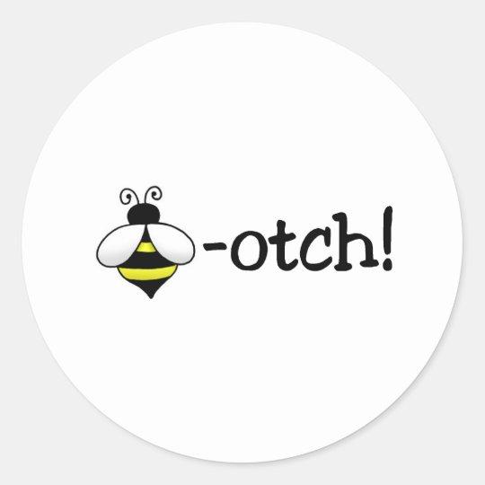 Bee-otch Classic Round Sticker