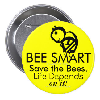 BEE SMART Save the Bees. Life Depends on It! Pinback Button