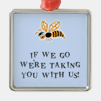 Bee With You Metal Ornament