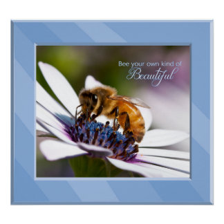Bee Your Own Kind of Beautiful Poster