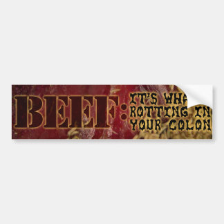 BEEF: It's What's Rotting In Your Colon Bumper Sticker