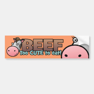 Beef: Too Cute To Eat Bumper Sticker