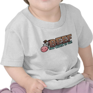 Beef: Too Cute To Eat T-shirts