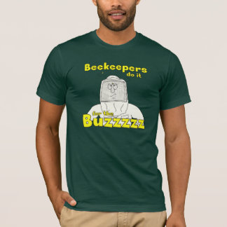 Beekeepers do it for the Buzzzzz - T-shirt
