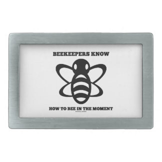 Beekeepers Know How To Bee In The Moment (Bee) Belt Buckle