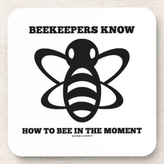 Beekeepers Know How To Bee In The Moment (Bee) Drink Coasters