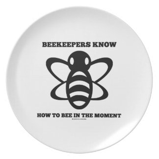 Beekeepers Know How To Bee In The Moment (Bee) Dinner Plate