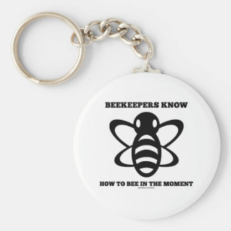 Beekeepers Know How To Bee In The Moment (Bee) Basic Round Button Keychain