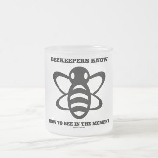 Beekeepers Know How To Bee In The Moment (Bee) 10 Oz Frosted Glass Coffee Mug